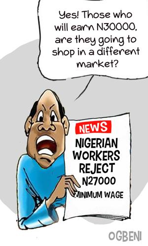 OGBENI Nigerian workers reject N27000 minimum wage